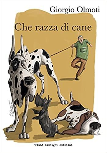 Che razza di cane – Giorgio Olmoti